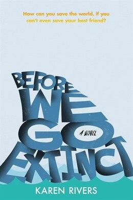 Book Before We Go Extinct: A Novel by Karen Rivers