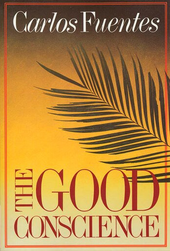 The Good Conscience: A Novel by Carlos Fuentes