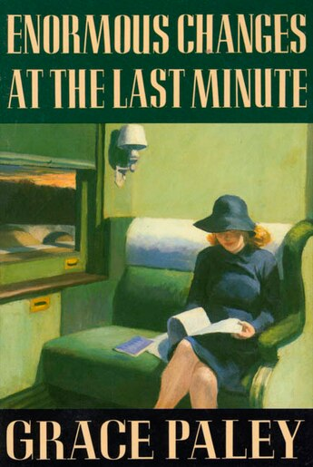 Enormous Changes At The Last Minute: Stories by Grace Paley