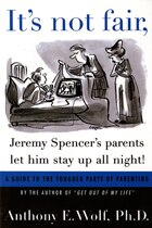It's Not Fair, Jeremy Spencer's Parents Let Him Stay Up All Night!: A Guide To The Tougher Parts Of…