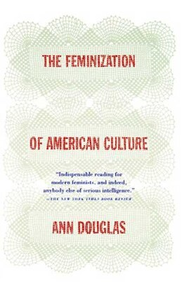 Book The Feminization of American Culture by Ann Douglas