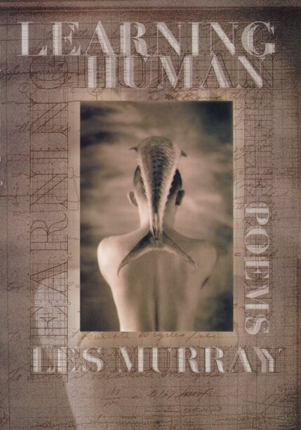 Learning Human: Selected Poems by Les Murray