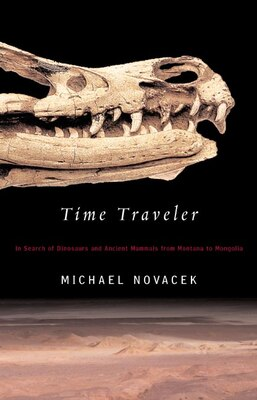 Book Time Traveler: In Search Of Dinosaurs And Other Fossils From Montana To Mongolia by Michael Novacek