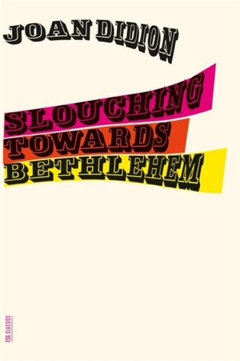 Slouching towards bethlehem essays book by joan didion paperback