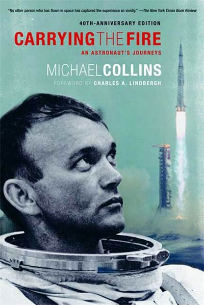 Carrying the Fire: An Astronaut's Journeys by Michael Collins