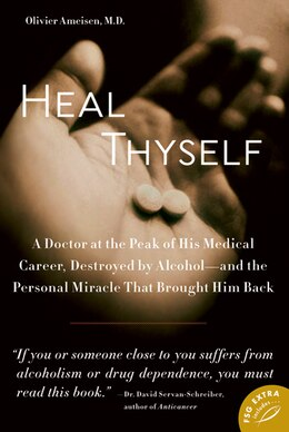 Book Heal Thyself: A Doctor At The Peak Of His Medical Career, Destroyed By Alcohol--and The Personal… by Olivier Ameisen