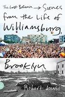 The Last Bohemia: Scenes From The Life Of Williamsburg, Brooklyn
