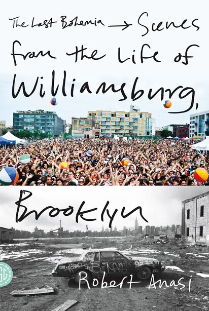 The Last Bohemia: Scenes From The Life Of Williamsburg, Brooklyn by Robert Anasi