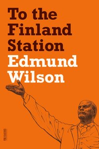 To the Finland Station: A Study In The Acting And Writing Of History