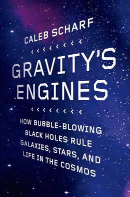 Book Gravity's Engines: How Bubble-Blowing Black Holes Rule Galaxies, Stars, and Life in the Cosmos by Caleb Scharf