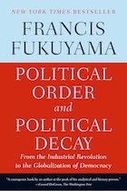 Political Order and Political Decay: From the Industrial Revolution to the Globalization of…