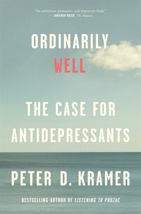 Ordinarily Well: The Case For Antidepressants
