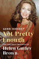 Book Not Pretty Enough: The Unlikely Triumph Of Helen Gurley Brown by Gerri Hirshey