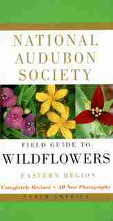 National Audubon Society Field Guide To North American Wildflowers--e: Eastern Region - Revised Edition by National Audubon Society