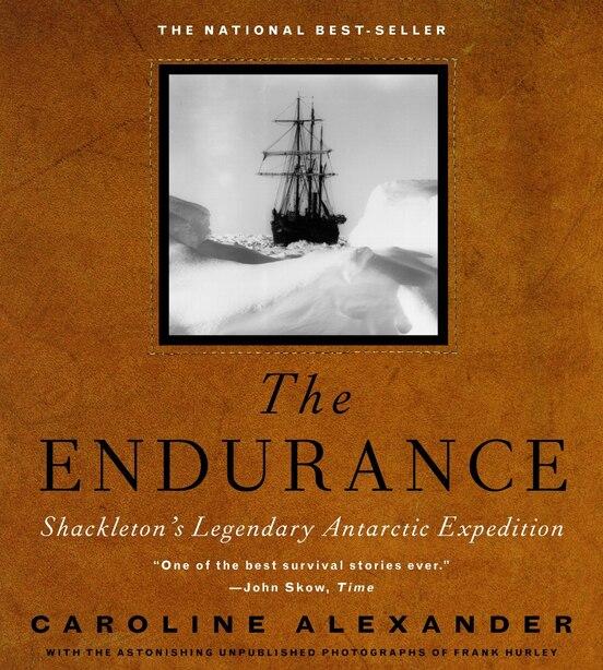 The Endurance: Shackleton's Legendary Antarctic Expedition by Caroline Alexander