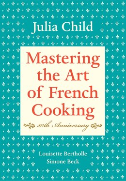 Book Mastering The Art Of French Cooking, Volume I: 50th Anniversary by Julia Child