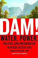 Book Dam!: Water, Power, Politics, and Preservation in Hetch Hetchy and Yosemite National Park by John W. Simpson