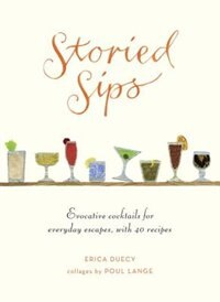 Book Storied Sips: Evocative Cocktails For Everyday Escapes, With 40 Recipes by Erica Duecy