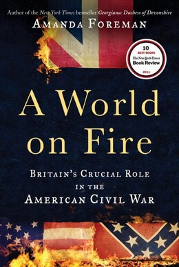 Book A World On Fire: Britain's Crucial Role In The American Civil War by Amanda Foreman