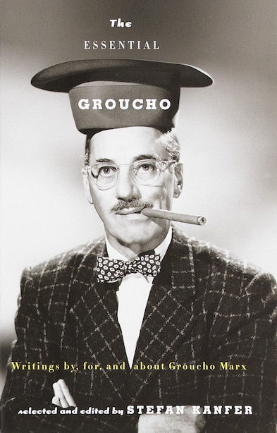 The Essential Groucho: Writings By, For, And About Groucho Marx by Stefan Kanfer