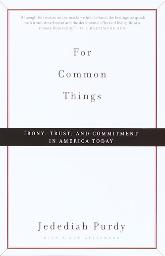 For Common Things: Irony, Trust, And Commitment In America Today by Jedediah Purdy