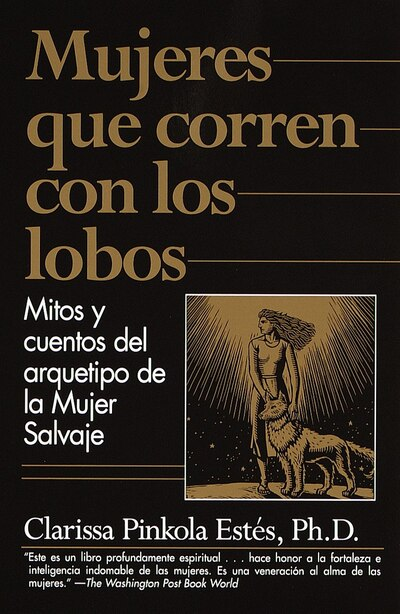 Mujeres Que Corren Con Los Lobos: Mitos Y Cuentos Del Arquetipo De La Mujer Salvaje de Clarissa Pinkola Estés