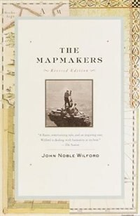 The Mapmakers: Revised Edition by John Noble Wilford