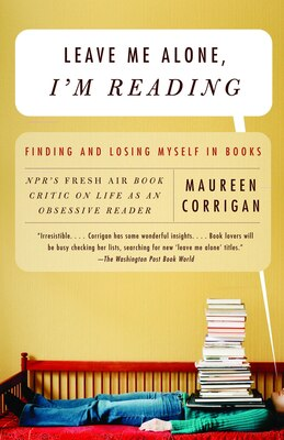 Book Leave Me Alone, I'm Reading: Finding and Losing Myself in Books by Maureen Corrigan