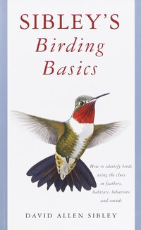 Sibley's Birding Basics: How To Identify Birds, Using The Clues In Feathers, Habitats, Behaviors…