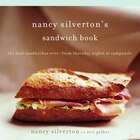 Nancy Silverton's Sandwich Book: The Best Sandwiches Ever--from Thursday Nights At Campanile