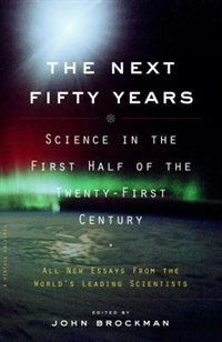 Book The Next Fifty Years: Science in the First Half of the Twenty-first Century by John Brockman