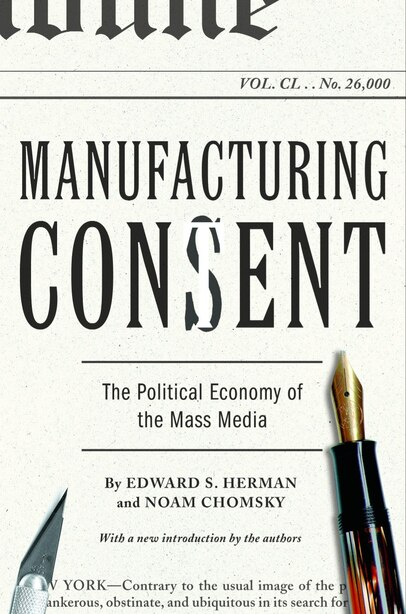 Manufacturing Consent: The Political Economy of the Mass Media by Edward S. Herman