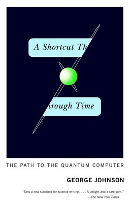 Book A Shortcut Through Time: The Path To The Quantum Computer by George Johnson