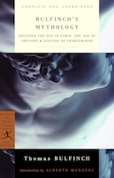 Bulfinch's Mythology: Includes The Age Of Fable, The Age Of Chivalry & Legends Of Charlemagne