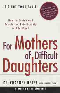 For Mothers Of Difficult Daughters: How To Enrich And Repair The Relationship In Adulthood by Charney Herst
