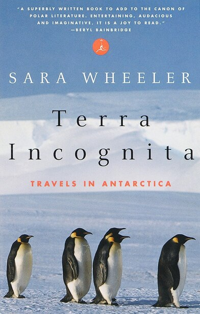Terra Incognita: Travels In Antarctica by Sara Wheeler