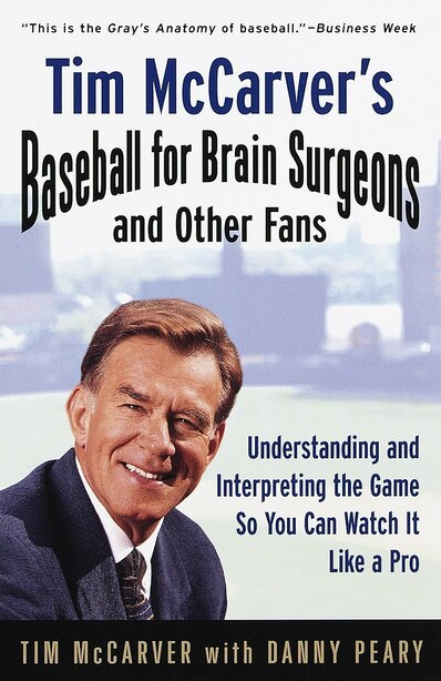 Tim Mccarver's Baseball For Brain Surgeons And Other Fans: Understanding And Interpreting The Game So You Can Watch It Like A Pro by Tim McCarver