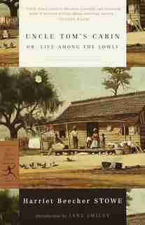 Uncle Tom's Cabin: Or, Life Among The Lowly by Harriet Beecher Stowe