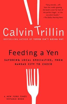 Book Feeding a Yen: Savoring Local Specialties, from Kansas City to Cuzco by Calvin Trillin
