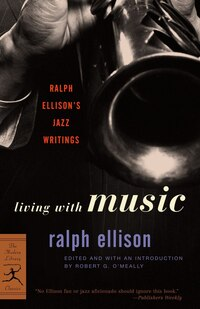 Living with Music: Ralph Ellison's Jazz Writings