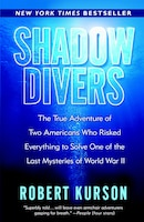 Shadow Divers: The True Adventure of Two Americans Who Risked Everything to Solve One of the Last…
