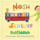 Nosh, Schlep, Schluff: Babyiddish