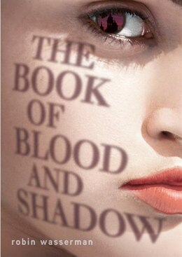 Book The Book Of Blood And Shadow by Robin Wasserman