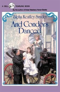 Book And Condors Danced by Zilpha Keatley Snyder