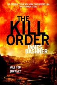 The Kill Order (maze Runner, Prequel) by James Dashner