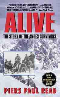 Alive: The Story of the Andes Survivors by PIERS PAUL READ