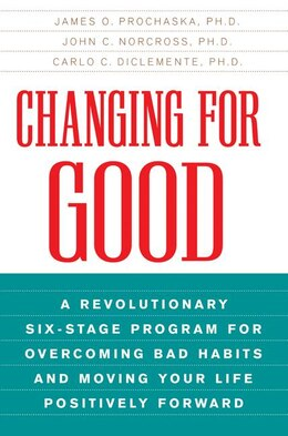 Book Changing For Good: A Revolutionary Six-Stage Program for Overcoming Bad Habits and Moving Your Life… by James O. Prochaska