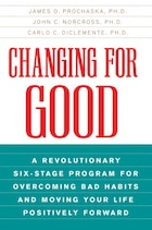 Changing For Good: A Revolutionary Six-Stage Program for Overcoming Bad Habits and Moving Your Life…
