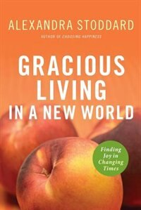 Book Gracious Living In A New World: Finding Joy in Changing Times by Alexandra Stoddard