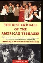 The Rise And  Fall Of The American Teenager: A New History of the American Adolescent Experience